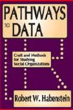 Pathways to Data : Craft and Methods for Studying Social Organizations, Habenstein, Robert W., 0202362094