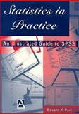 Statistics in Practice : An Illustrated Guide to SPSS, Puri, Basant K., 0340662093