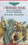 A Wonder Book, Nathaniel Hawthorne, 0486432092