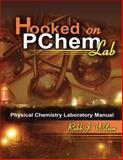 Hooked on Pchem Lab : Physical Chemistry Laboratory Manual, Wilson, Robb J., 0757552099