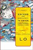 Excess and Masculinity in Asian Cultural Productions, Kwai-Cheung, Lo, 1438432097