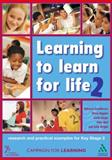 Learning to Learn for Life : Research and Practical Examples for Key Stage 2, Campaign for Learnin Staff and Goodbourn, David, 1855392097