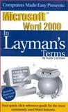 Microsoft Word 2000 in Layman's Terms : The Reference Guide for the Rest of Us, Layman, Katie, 1893532097