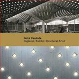 Félix Candela : Engineer, Builder, Structural Artist, Garlock, Maria E. Moreyra and Billington, David P., 0300122098
