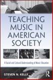 Teaching Music in American Society, Steven Kelly, 0415992095