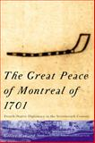 The Great Peace of Montreal : French-Native Diplomacy in the Seventeenth Century, Havard, Gilles, 0773522093