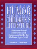 Taking Humor Seriously in Children's Literature, Patricia L. Roberts, 0810832097