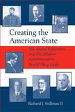 Creating the American State : The Moral Reformers and the Modern Administrative World They Made, Stillman, Richard, 0817312099