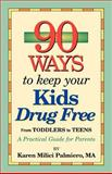 90 Ways to Keep Your Kids Drug Free, Karen Milici Palmiero, 1932672095