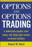 Options and Options Trading : A Simplified Course That Takes You from Coin Toss to Black-Scholes, Ward, Robert W., 0071432094