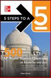5 Steps to a 5 500 AP World History Questions to Know by Test Day, Evangelist, Thomas A. and Stevens, Adam, 0071742093