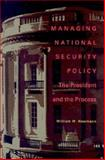 Managing National Security Policy : The President and the Process, Newmann, William W., 0822942097