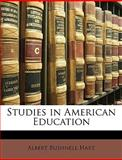 Studies in American Education, Albert Bushnell Hart, 1147592098