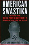 American Swastika : Inside the White Power Movement's Hidden Spaces of Hate, Simi, Pete and Futrell, Robert, 1442202092