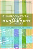 An Environmental Data Management at NOAA : Archiving, Stewardship, and Access, Committee on Archiving and Accessing and National Research Council, 0309112095
