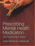 Prescribing Mental Health Medication : A Practitioner's Guide, Doran, Christopher M., 0415282098