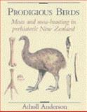 Prodigious Birds : Moas and Moa-Hunting in New Zealand, Anderson, Atholl, 0521352096