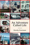An Adventure Called Life, Dorothy Estermann, 0595302092