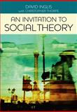 An Invitation to Social Theory, Inglis, David and Bone, John, 0745642098
