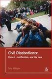Civil Disobedience : Protest, Justification and the Law, Milligan, Tony, 1441132090