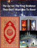 The Qu'ran the Final Evidence They Dont Want You to Know, Faisal Fahim, 1490402098