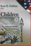 Children in America : National Indicator of Well-Being, Nobbins, Ryan H., 1600212093