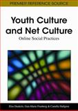 Youth Culture and Net Culture : Online Social Practices, Elza Dunkels, 1609602099