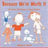 Because We're Worth It : Enhancing Self-Esteem in Young Children, Collins, Margaret, 1873942095