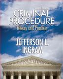 Criminal Procedure : Theory and Practice, Ingram, Jefferson L., 0131352091