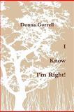 I Know I'm Right!, Donna Gorrell, 0557532094