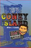 How We Got to Coney Island : The Development of Mass Transportation in Brooklyn and Kings County, Cudahy, Brian J., 0823222098