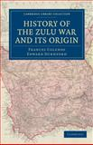 History of the Zulu War and Its Origin, Colenso, Frances, 1108032095
