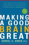 Making a Good Brain Great, Daniel G. Amen, 1400082099