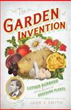 The Garden of Invention, Jane S. Smith, 1594202095