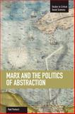 Marx and the Politics of Abstraction, Paul Paolucci, 1608462099