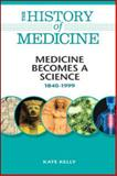Medicine Becomes a Science, 1840-1999, Kelly, Kate, 0816072094