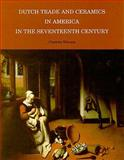Dutch Trade and Ceramics in America in the Seventeenth Century, Wilcoxen, Charlotte, 0939072092