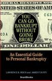 You Can Go Bankrupt Without Going Broke : An Essential Guide to Personal Bankruptcy, Reich, Lawrence R. and Duffy, James P., 1587982099