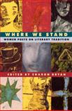 Where We Stand : Women Poets on Literary Tradition, , 0393312097