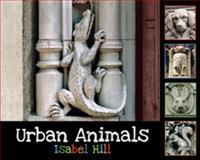 Urban Animals, Isabel T. Hill, 1595722092