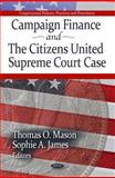 Campaign Finance and the Citizens United Supreme Court Case, Thomas O. Mason and Sophie A. James, 1612092098