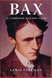 Bax : A Composer and His Times, Foreman, Lewis, 1843832097