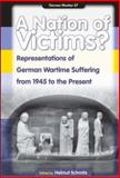 A Nation of Victims? : Representations of German Wartime Suffering from 1945 to the Present, Helmut SCHMITZ (Editor), 9042022094