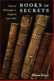 Books of Secrets : Natural Philosophy in England, 1550-1600, Kavey, Allison, 0252032098