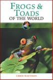Frogs and Toads of the World, Christopher Mattison, 0816052093