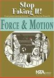 Force and Motion : Stop Faking It! Finally Understanding Science So You Can Teach It, Robertson, William C., 0873552091