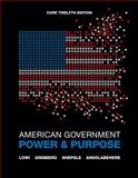 American Government : Power and Purpose, Lowi, Theodore J. and Ginsberg, Benjamin, 0393912094