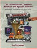 The Architecture of Computer Hardware and Systems Software : An Information Technology Approach, Englander, Irv, 0471362093