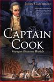 Captain Cook : Voyager Between Worlds, Gascoigne, John, 1847252095