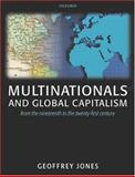 Multinationals and Global Capitalism : From the Nineteenth to the Twenty-First Century, Jones, Geoffrey, 0199272093